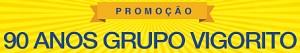 www.grupovigorito.com.br/90anos, Promoção 90 Anos Grupo Vigorito